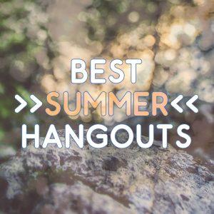 best summer hangouts